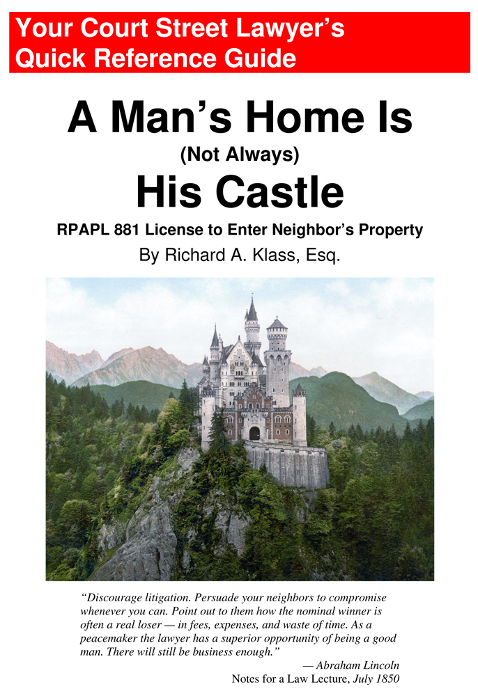 """Cover of book """" A Man's Home Is (Not Always) His Castle: RPAPL 881 License to Enter Neighbor's Property """" by Richard A. Klass, Esq."""